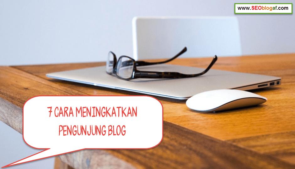 7 Cara Meningkatkan Pengunjung Blog